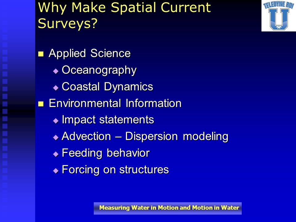 Measuring Water in Motion and Motion in Water Why Make Spatial Current Surveys? Applied Science Applied Science Oceanography Oceanography Coastal Dyna