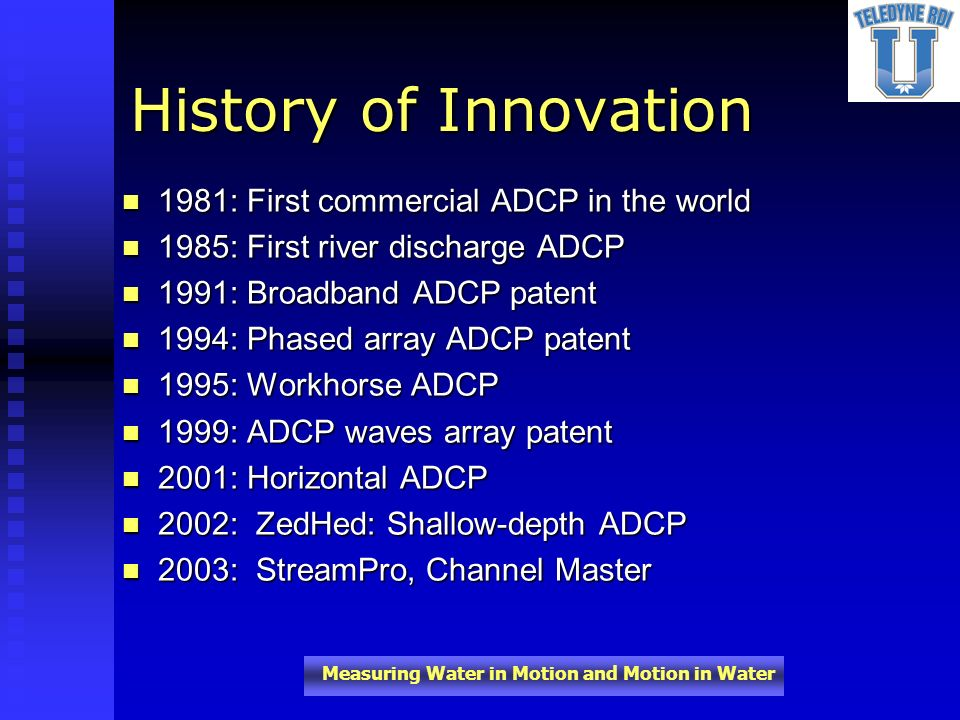Measuring Water in Motion and Motion in Water 1981: First commercial ADCP in the world 1981: First commercial ADCP in the world 1985: First river disc