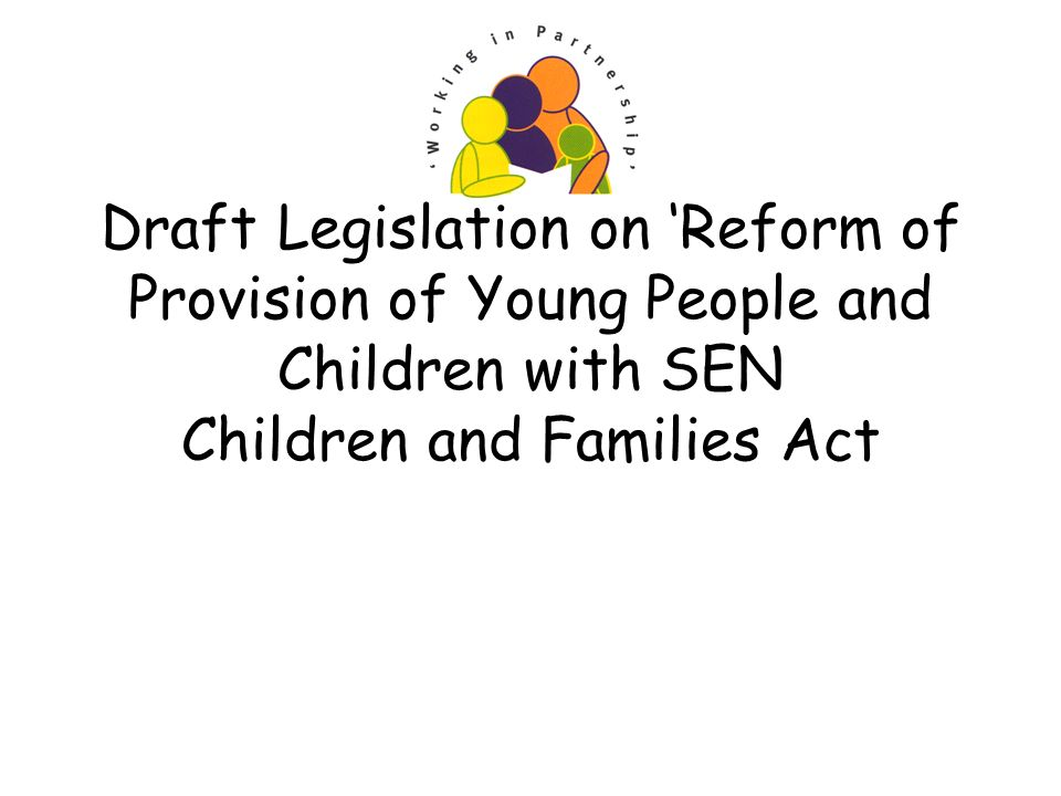 Published on 3 rd September 2012 Proposals to reform provision for children and young people with special educational needs They are intended to reflect the changes they had previously outlined in the SEND Green Paper (March 2011) and the Support and Aspiration: A new approach to SEND report on progress (May 2012).