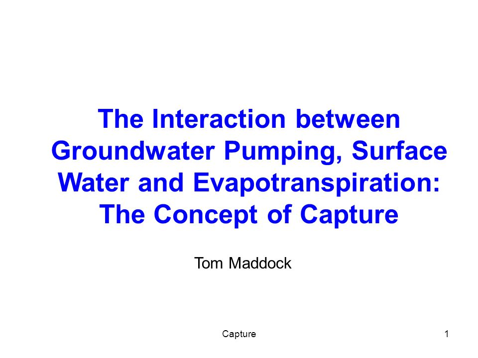 Capture2 Talk Outline Groundwater/Surface Water Interactions What is Capture.