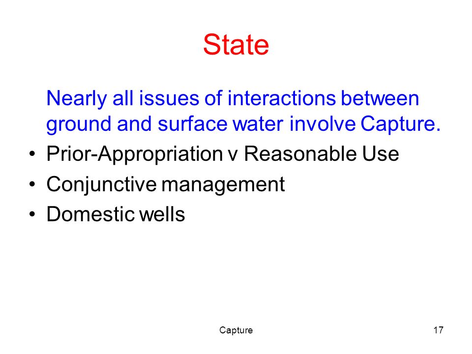 Capture17 State Nearly all issues of interactions between ground and surface water involve Capture.