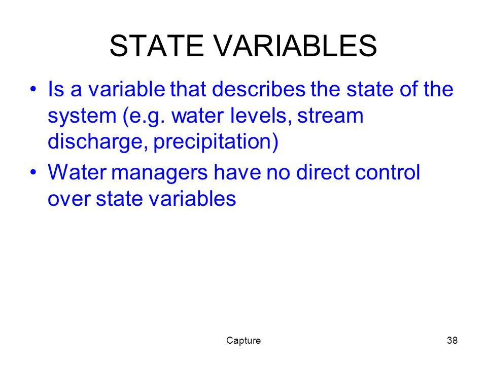 Capture38 STATE VARIABLES Is a variable that describes the state of the system (e.g.