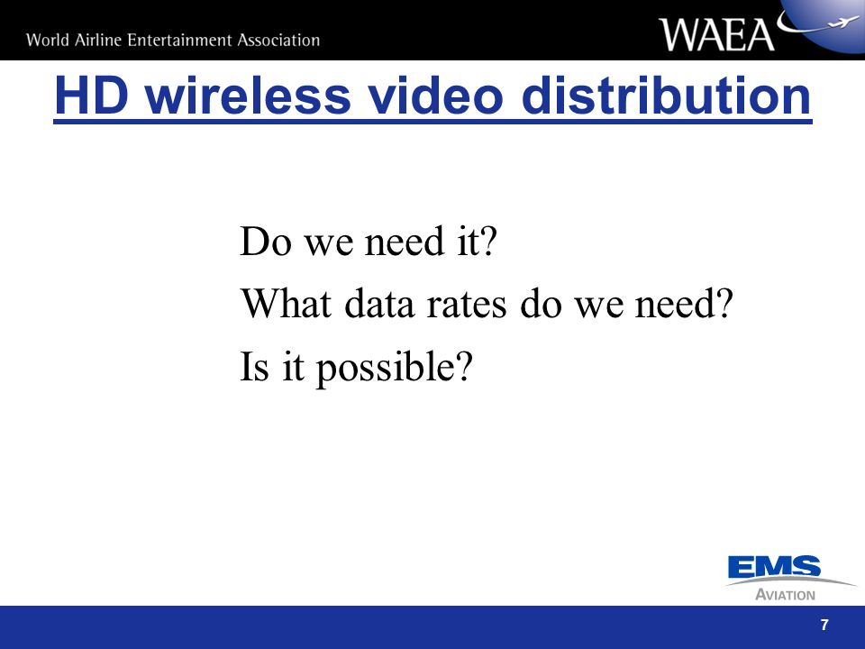 7 Do we need it? What data rates do we need? Is it possible? HD wireless video distribution