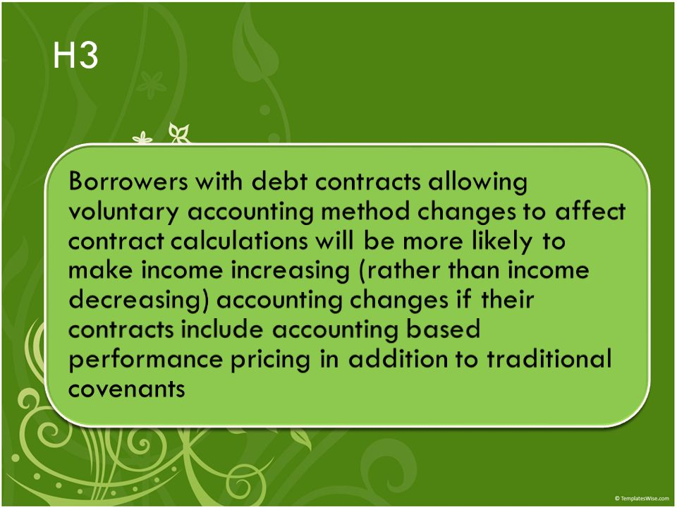 H3 Borrowers with debt contracts allowing voluntary accounting method changes to affect contract calculations will be more likely to make income incre