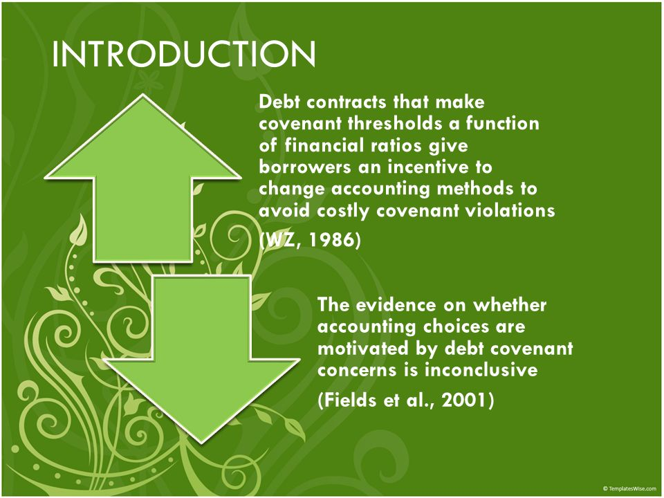 INTRODUCTION Debt contracts that make covenant thresholds a function of financial ratios give borrowers an incentive to change accounting methods to a