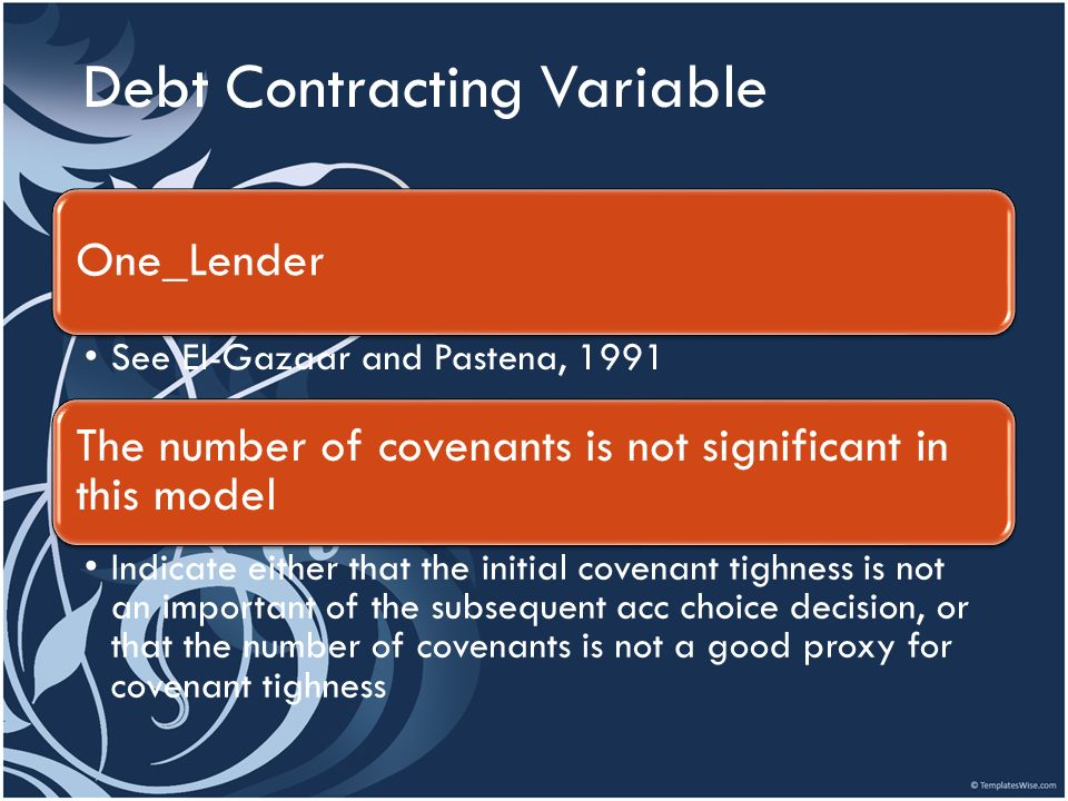 Debt Contracting Variable One_Lender See El-Gazaar and Pastena, 1991 The number of covenants is not significant in this model Indicate either that the