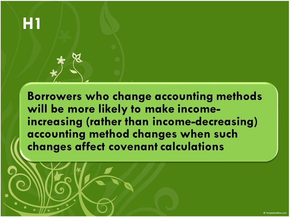 H1 Borrowers who change accounting methods will be more likely to make income- increasing (rather than income-decreasing) accounting method changes wh