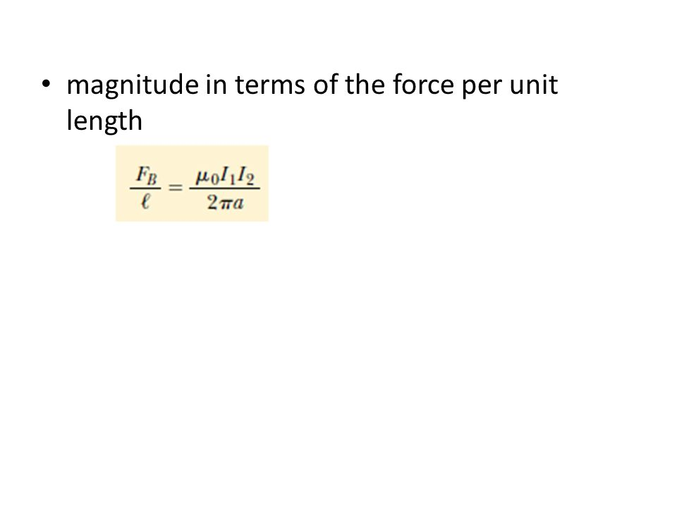 magnitude in terms of the force per unit length