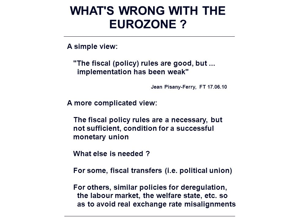 WHAT S WRONG WITH THE EUROZONE . A simple view: The fiscal (policy) rules are good, but...