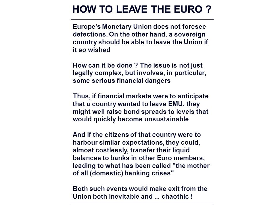 HOW TO LEAVE THE EURO . Europe s Monetary Union does not foresee defections.