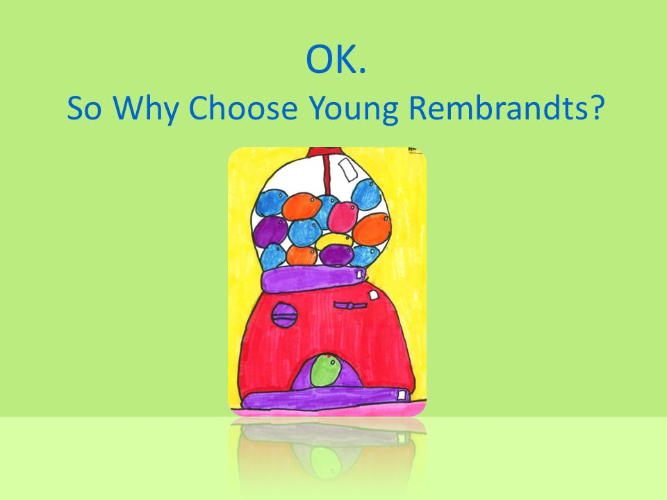 OK. So Why Choose Young Rembrandts