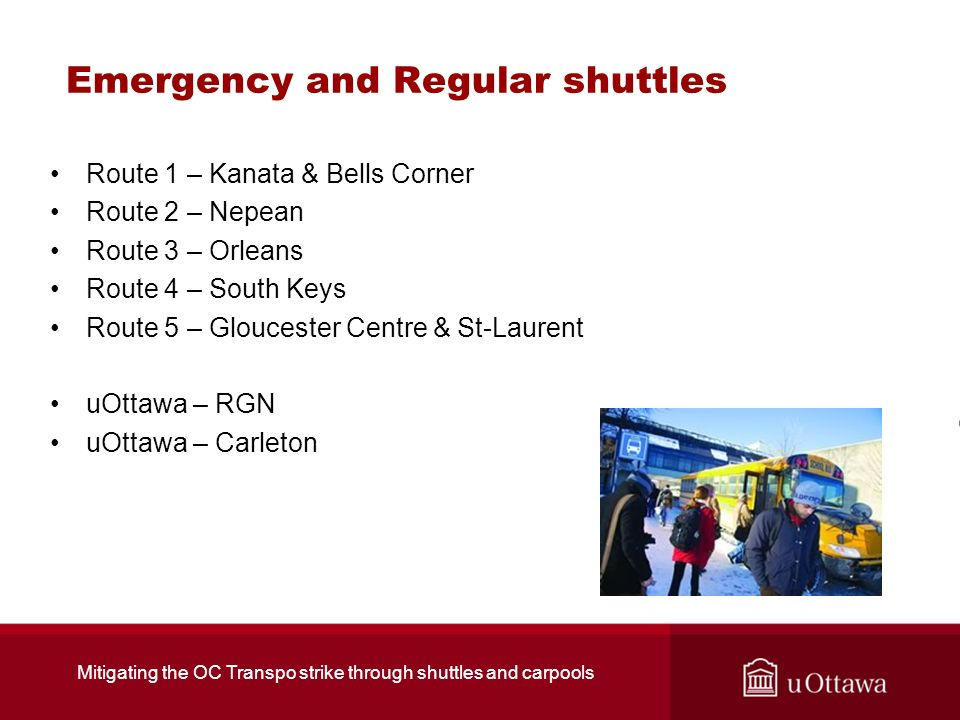 Emergency and Regular shuttles Route 1 – Kanata & Bells Corner Route 2 – Nepean Route 3 – Orleans Route 4 – South Keys Route 5 – Gloucester Centre & S