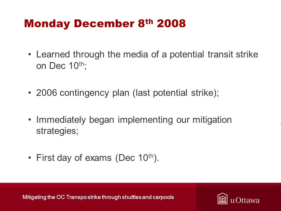 Monday December 8 th 2008 Learned through the media of a potential transit strike on Dec 10 th ; 2006 contingency plan (last potential strike); Immedi