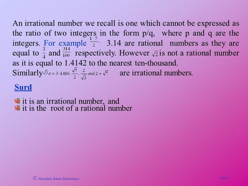 Ch2–3 © Sharadindu Bikash Bhattacharjee An irrational number we recall is one which cannot be expressed as the ratio of two integers in the form p/q,