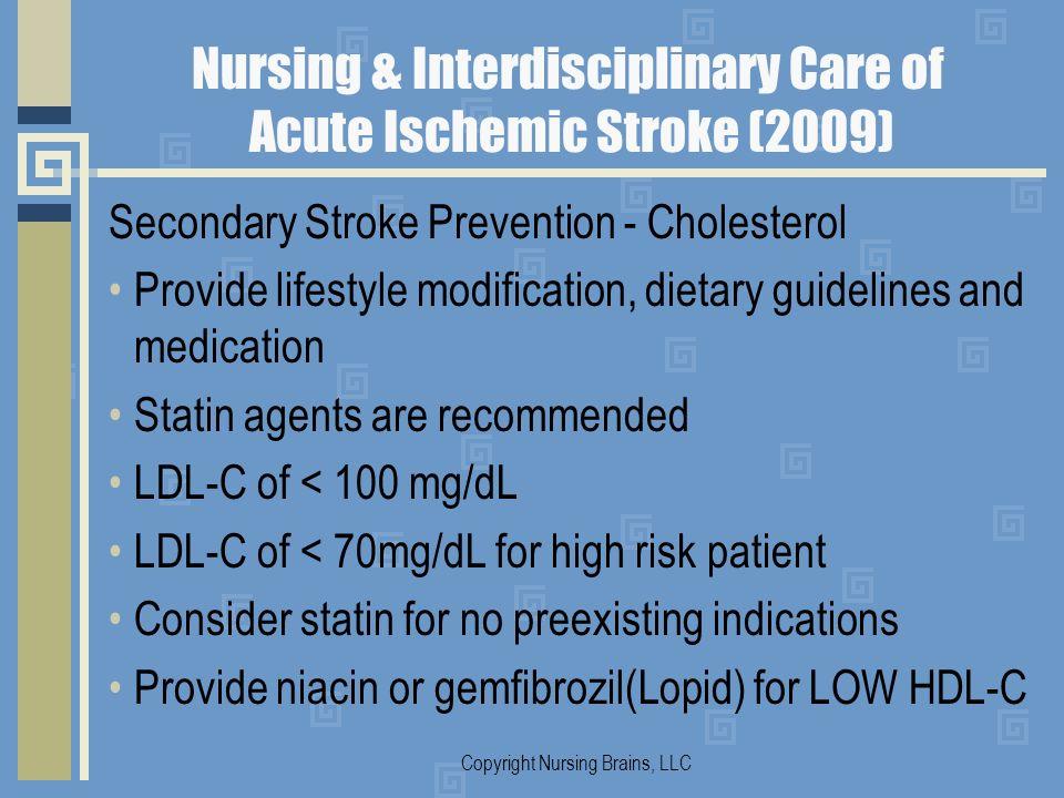Nursing & Interdisciplinary Care of Acute Ischemic Stroke (2009) Secondary Stroke Prevention - Cholesterol Provide lifestyle modification, dietary gui