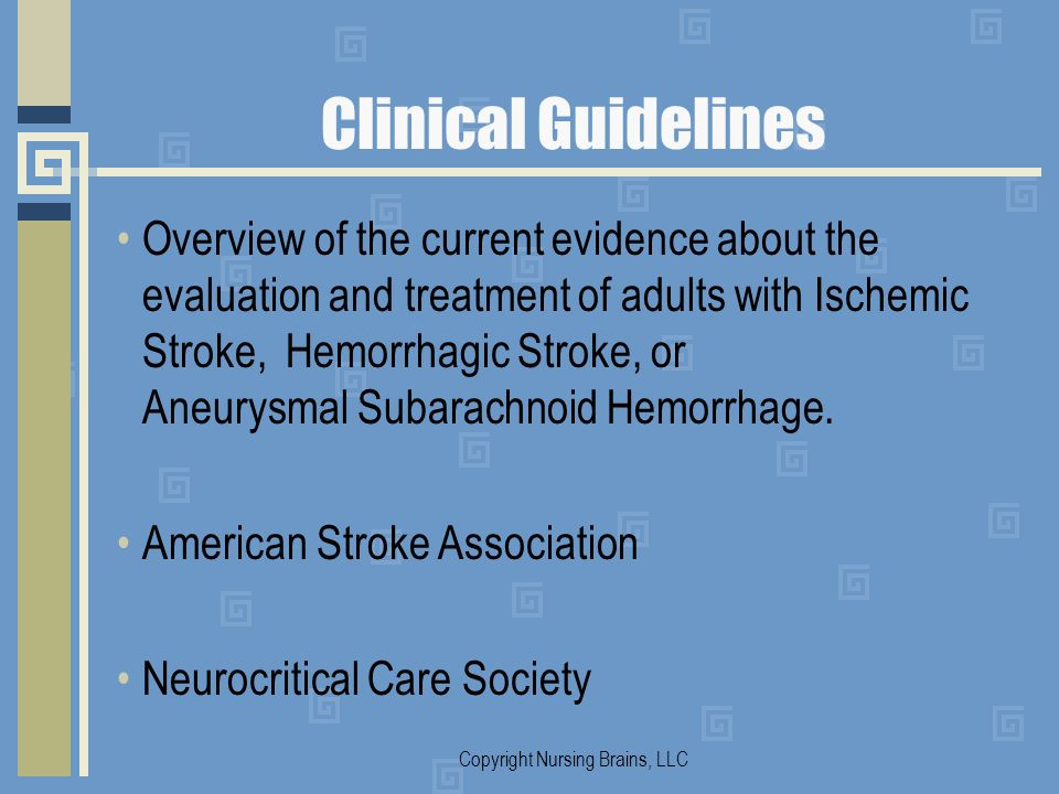 Clinical Guidelines Overview of the current evidence about the evaluation and treatment of adults with Ischemic Stroke, Hemorrhagic Stroke, or Aneurys