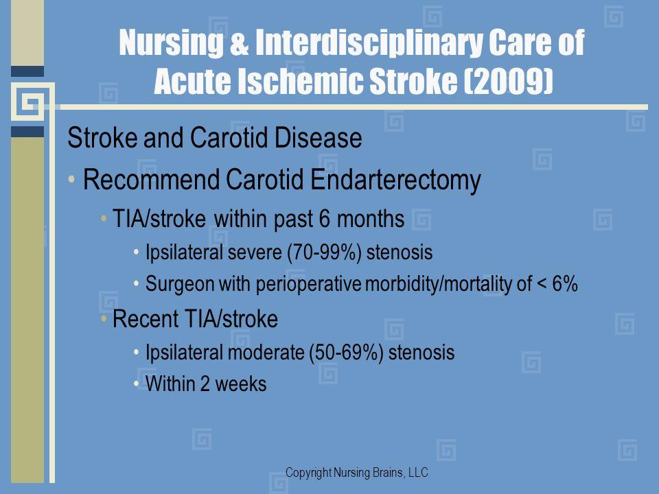 Nursing & Interdisciplinary Care of Acute Ischemic Stroke (2009) Stroke and Carotid Disease Recommend Carotid Endarterectomy TIA/stroke within past 6