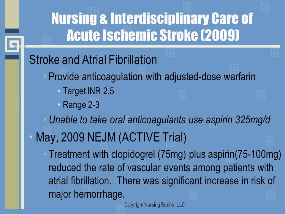Nursing & Interdisciplinary Care of Acute Ischemic Stroke (2009) Stroke and Atrial Fibrillation Provide anticoagulation with adjusted-dose warfarin Ta