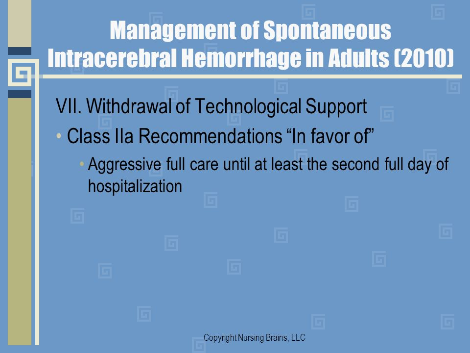 Management of Spontaneous Intracerebral Hemorrhage in Adults (2010) VII. Withdrawal of Technological Support Class IIa Recommendations In favor of Agg