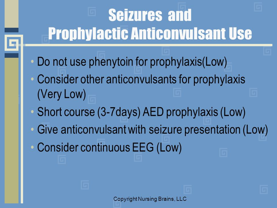 Seizures and Prophylactic Anticonvulsant Use Do not use phenytoin for prophylaxis(Low) Consider other anticonvulsants for prophylaxis (Very Low) Short