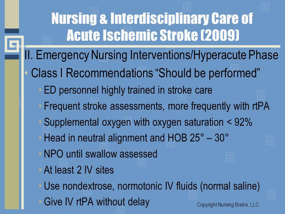 Nursing & Interdisciplinary Care of Acute Ischemic Stroke (2009) II. Emergency Nursing Interventions/Hyperacute Phase Class I Recommendations Should b