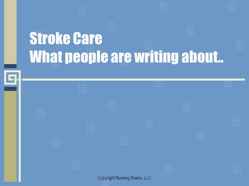 Stroke Care What people are writing about.. Copyright Nursing Brains, LLC