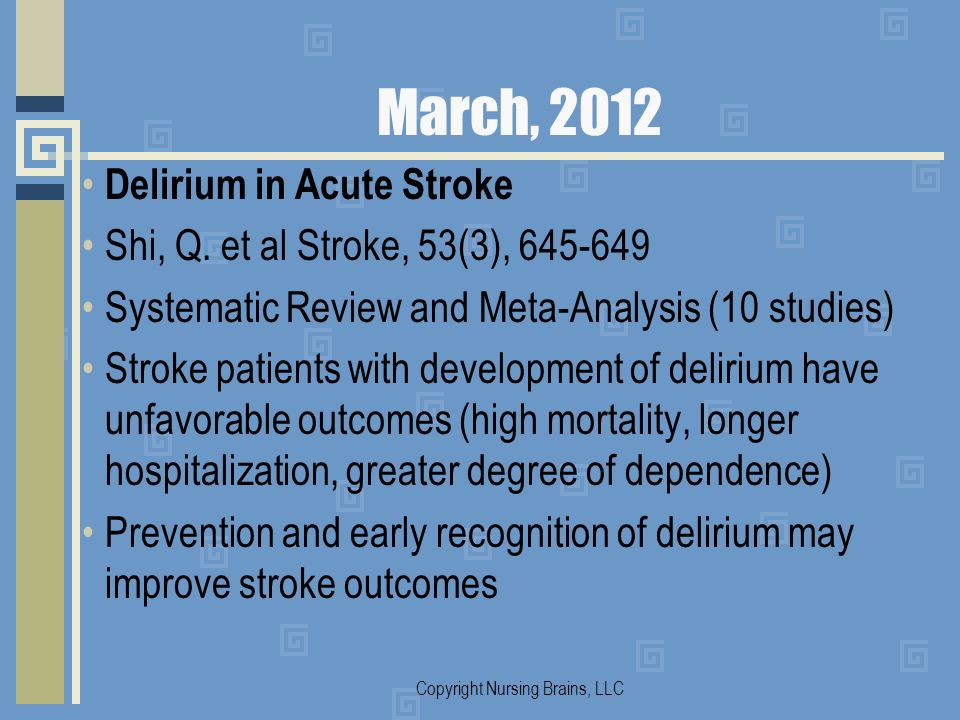 March, 2012 Delirium in Acute Stroke Shi, Q. et al Stroke, 53(3), 645-649 Systematic Review and Meta-Analysis (10 studies) Stroke patients with develo