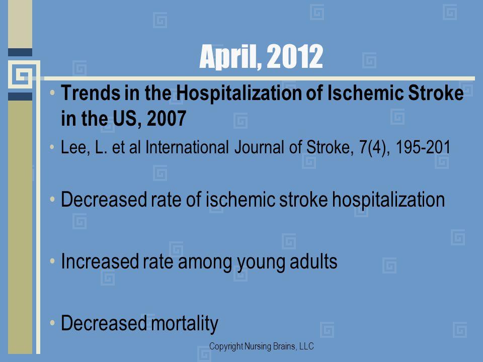 April, 2012 Trends in the Hospitalization of Ischemic Stroke in the US, 2007 Lee, L. et al International Journal of Stroke, 7(4), 195-201 Decreased ra