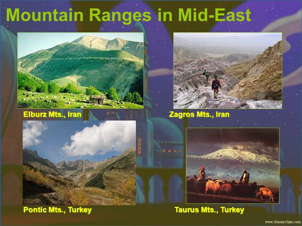 Mountain Ranges in Mid-East Elburz Mts., Iran Zagros Mts., Iran Pontic Mts., Turkey Taurus Mts., Turkey
