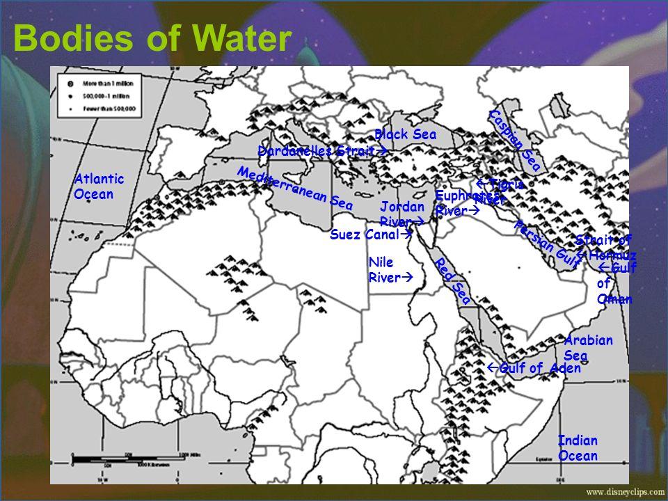 Bodies of Water Tigris River Nile River Euphrates River Jordan River Persian Gulf Arabian Sea Mediterranean Sea Indian Ocean Red Sea Black Sea Gulf of