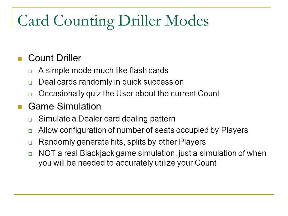 Card Counting Driller Modes Count Driller A simple mode much like flash cards Deal cards randomly in quick succession Occasionally quiz the User about