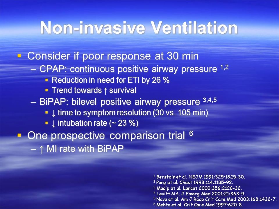 Non-invasive Ventilation Consider if poor response at 30 min –CPAP: continuous positive airway pressure 1,2 Reduction in need for ETI by 26 % Trend to