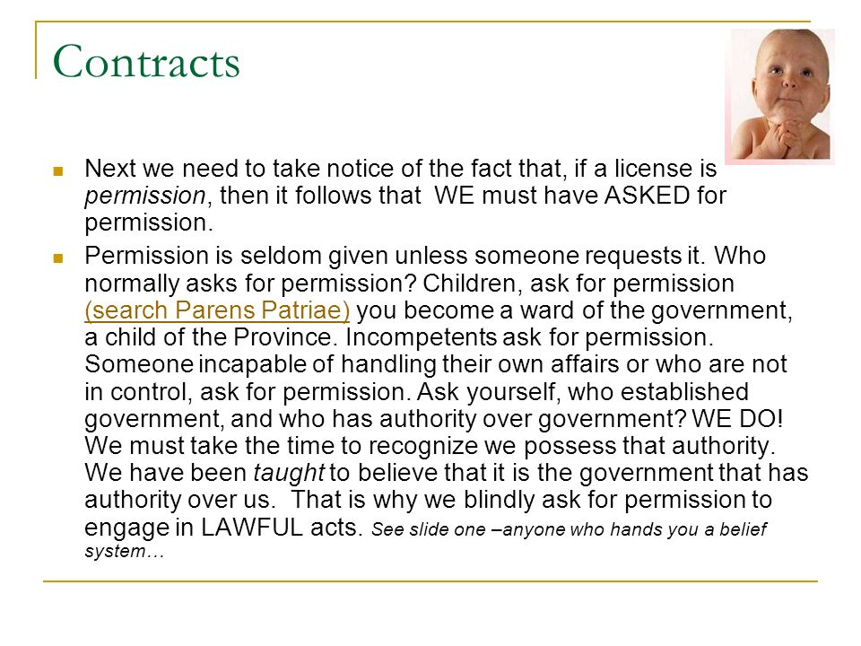 Contracts Next we need to take notice of the fact that, if a license is permission, then it follows that WE must have ASKED for permission. Permission