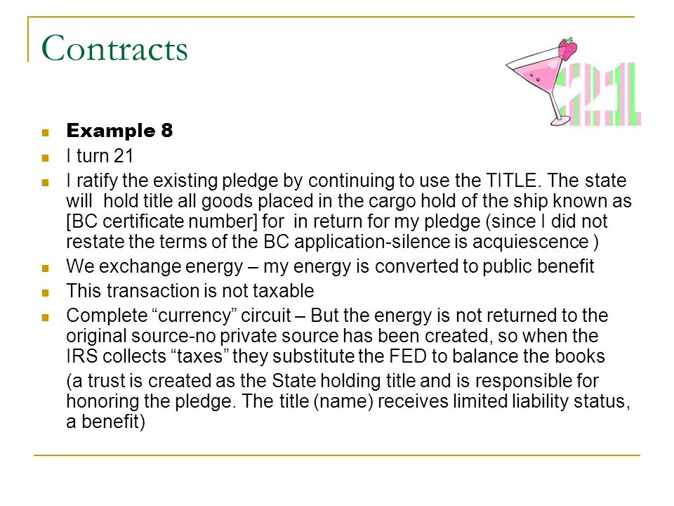 Contracts Example 8 I turn 21 I ratify the existing pledge by continuing to use the TITLE. The state will hold title all goods placed in the cargo hol