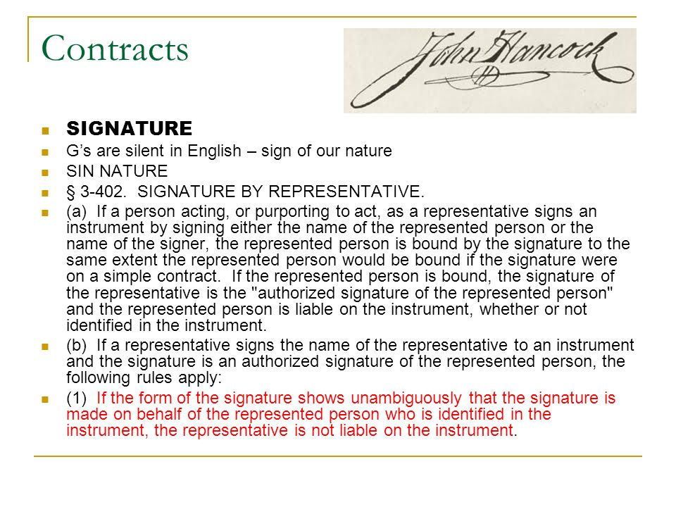 Contracts SIGNATURE Gs are silent in English – sign of our nature SIN NATURE § 3-402. SIGNATURE BY REPRESENTATIVE. (a) If a person acting, or purporti