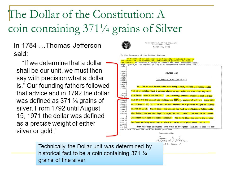 The Dollar of the Constitution: A coin containing 371¼ grains of Silver In 1784 …Thomas Jefferson said: If we determine that a dollar shall be our uni