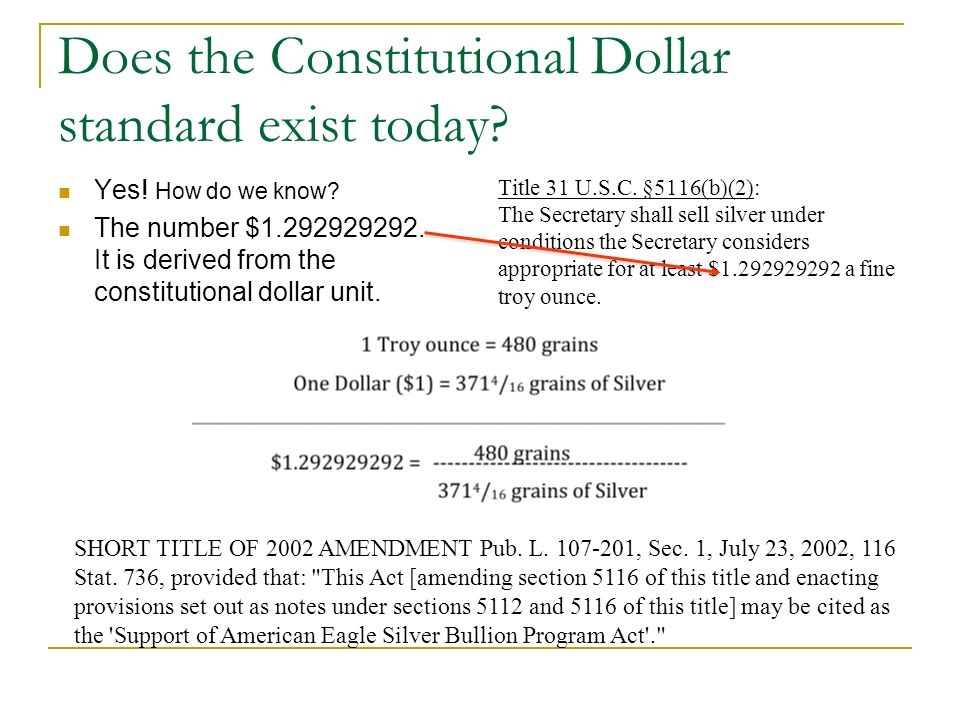 Does the Constitutional Dollar standard exist today? Yes! How do we know? The number $1.292929292. It is derived from the constitutional dollar unit.
