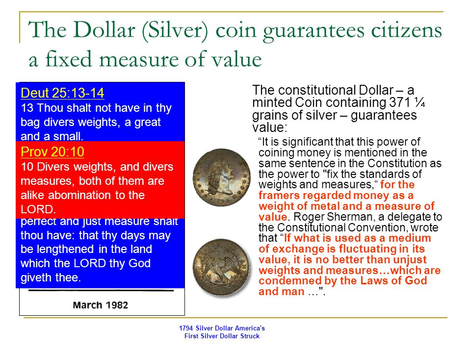 The Dollar (Silver) coin guarantees citizens a fixed measure of value The constitutional Dollar – a minted Coin containing 371 ¼ grains of silver – gu