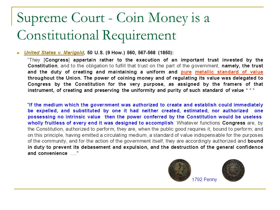 Supreme Court - Coin Money is a Constitutional Requirement United States v. Marigold, 50 U.S. (9 How.) 560, 567-568 (1850): United States v. Marigold