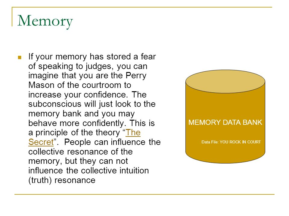 Memory If your memory has stored a fear of speaking to judges, you can imagine that you are the Perry Mason of the courtroom to increase your confiden