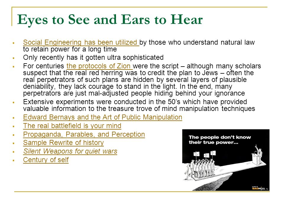 Eyes to See and Ears to Hear Social Engineering has been utilized by those who understand natural law to retain power for a long time Social Engineeri