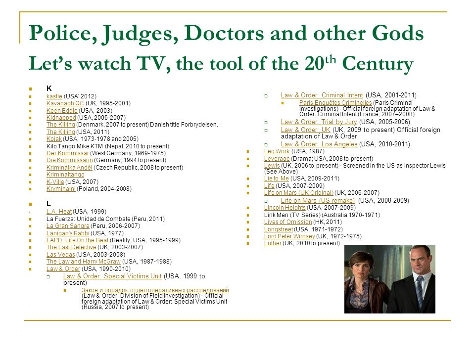 Police, Judges, Doctors and other Gods Lets watch TV, the tool of the 20 th Century K kastle (USA' 2012) kastle Kavanagh QC (UK, 1995-2001) Kavanagh Q