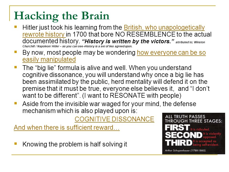 Hacking the Brain Hitler just took his learning from the British, who unapologetically rewrote history in 1700 that bore NO RESEMBLENCE to the actual