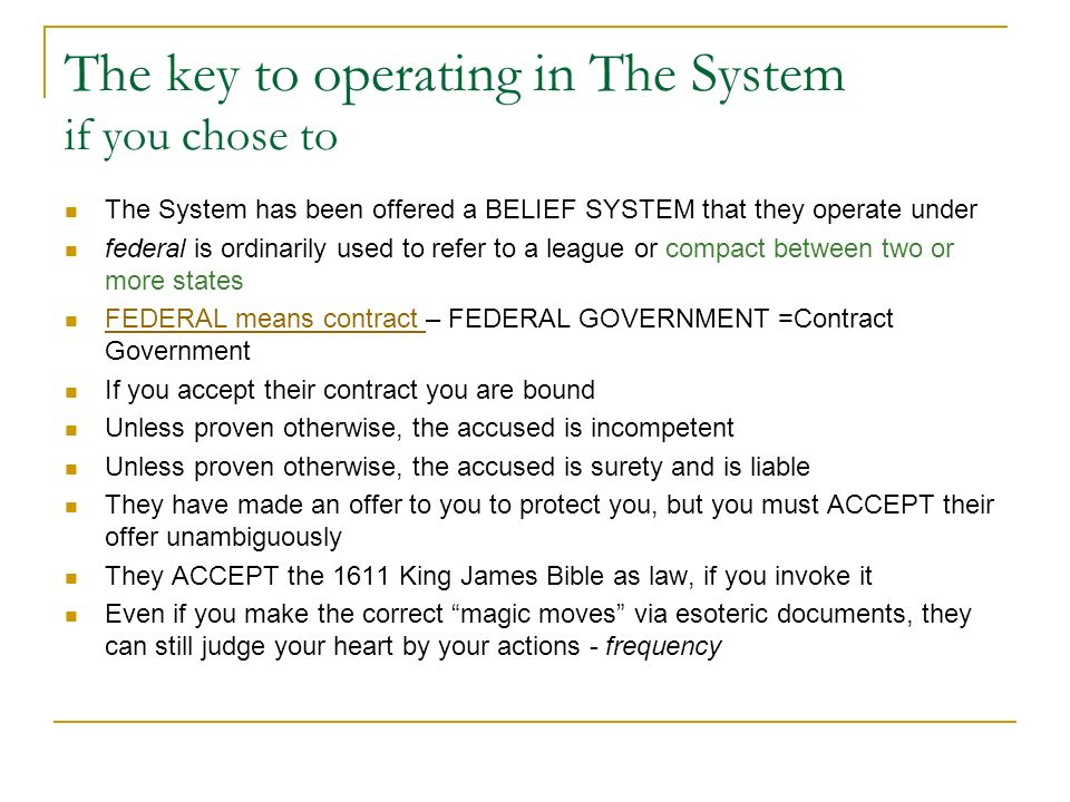 The key to operating in The System if you chose to The System has been offered a BELIEF SYSTEM that they operate under federal is ordinarily used to r