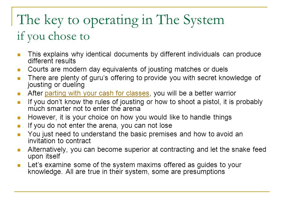 The key to operating in The System if you chose to This explains why identical documents by different individuals can produce different results Courts