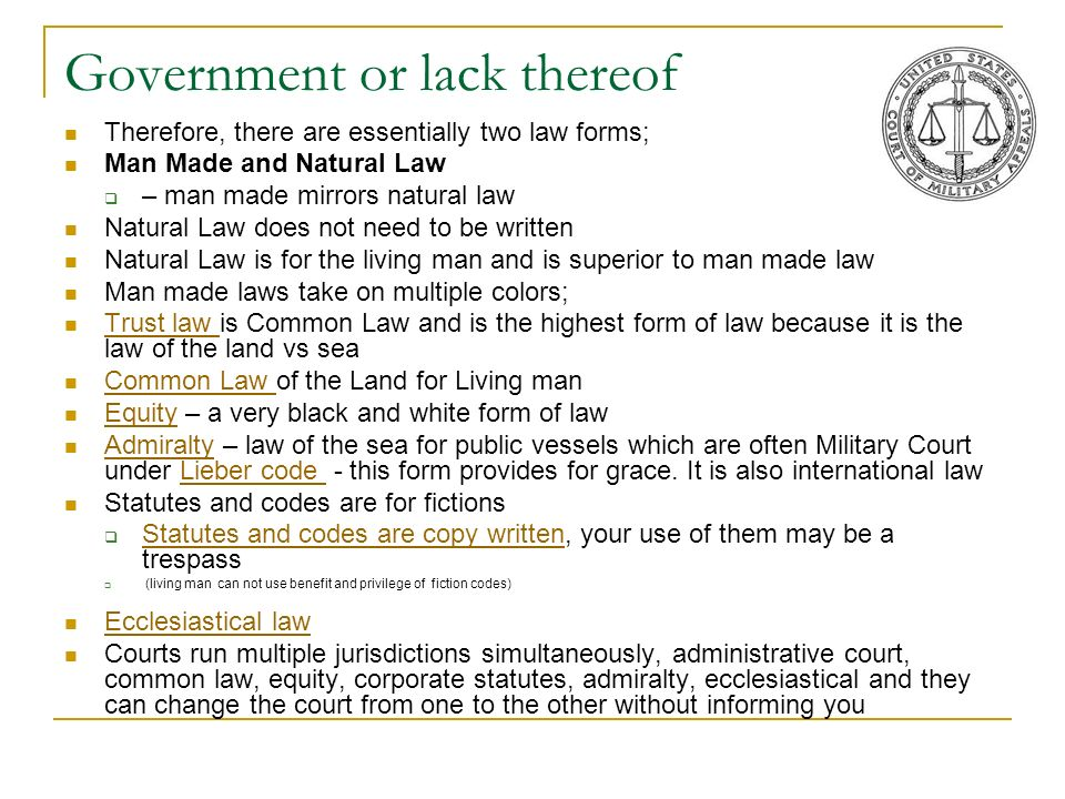Government or lack thereof Therefore, there are essentially two law forms; Man Made and Natural Law – man made mirrors natural law Natural Law does no