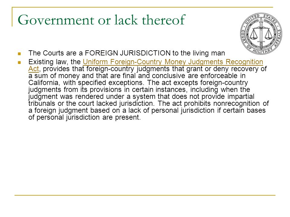 Government or lack thereof The Courts are a FOREIGN JURISDICTION to the living man Existing law, the Uniform Foreign-Country Money Judgments Recogniti