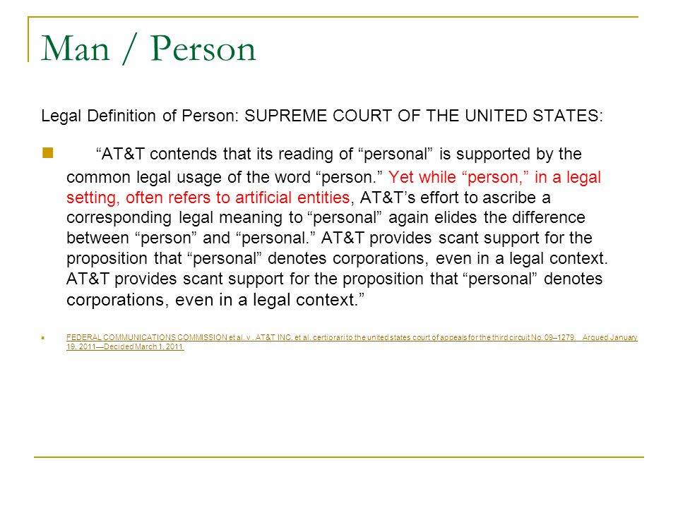 Man / Person Legal Definition of Person: SUPREME COURT OF THE UNITED STATES: AT&T contends that its reading of personal is supported by the common leg