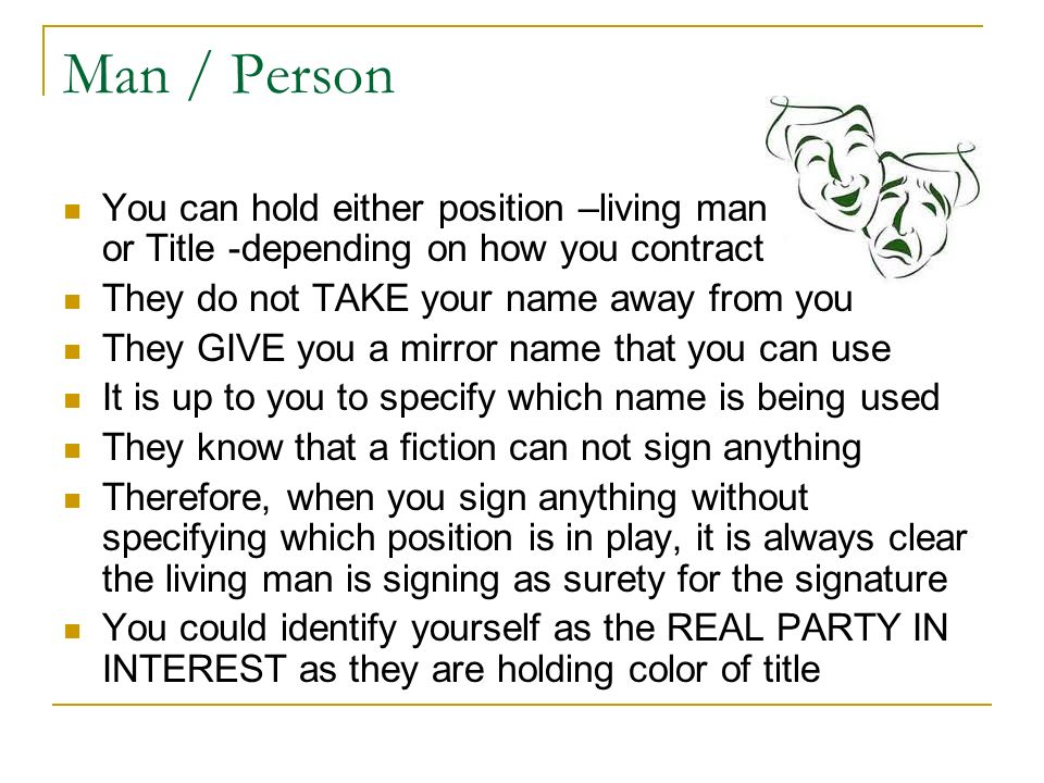 Man / Person You can hold either position –living man or Title -depending on how you contract They do not TAKE your name away from you They GIVE you a