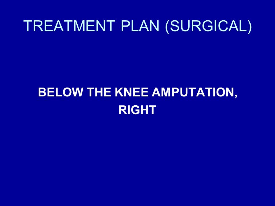 TREATMENT PLAN (SURGICAL) BELOW THE KNEE AMPUTATION, RIGHT